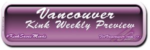 FetVancouver.com Vancouver Kink Weekly Preview